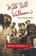 Wild Bill Wellman: Hollywood Rebel