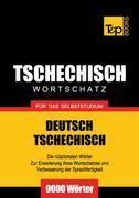 Wortschatz Deutsch-Tschechisch für das Selbststudium - 9000 Wörter
