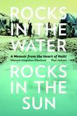 Rocks in the Water, Rocks in the Sun: A Memoir from the Heart of Haiti