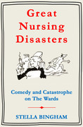 Great Nursing Disasters: Comedy and Catastrophe on The Wards