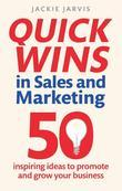 Quick Wins in Sales and Marketing: 50 inspiring ideas to grow your business