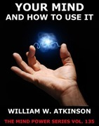 William Walker Atkinson - Your Mind And How To Use It