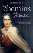 Les chemins de la perfection: Anthologie des ?uvres de Thérèse d'Avila établie et traduite par Aline Schulman