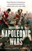 Voices From the Napoleonic Wars: From Waterloo to Salamanca, 14 eyewitness accounts of a soldier's life in the early 1800s