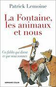 La Fontaine, les animaux et nous: Ces fables qui disent ce que nous sommes