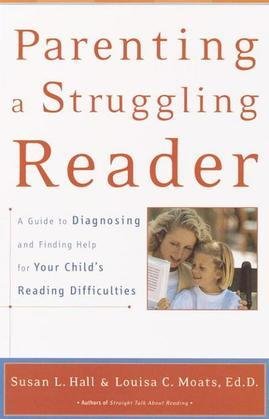 Parenting a Struggling Reader: A Guide to Diagnosing and Finding Help for Your Child's Reading Difficulties