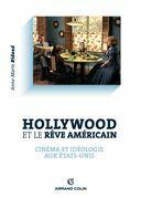 Hollywood et le rêve américain: Cinéma et idéologie aux Etats-Unis