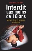 Interdit aux moins de 18 ans: Morale, sexe et violence au cinéma