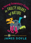 A Young Scientist's Guide to Faulty Freaks of Nature