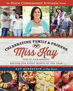 Duck Commander Kitchen Presents Celebrating Family and Friends: Recipes for Every Month of the Year