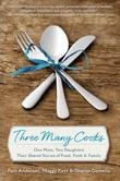 Three Many Cooks: One Mom, Two Daughters: Their Shared Stories of Food, Faith & Family