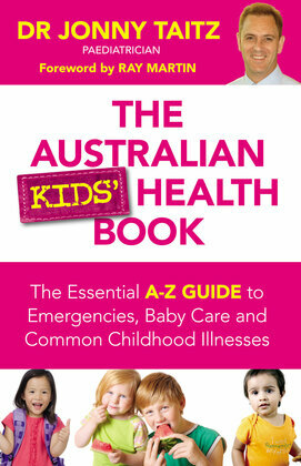 The Australian Kids' Health Book: The Essential A-Z Guide to Emergencies, Baby Care and Common Childhood Illnesses