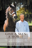 Give a Man a Horse: The Remarkable Story of Sir Patrick Hogan
