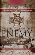 In The Face Of The Enemy: The Complete History Of The Victoria Cross And New Zealand