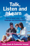 Talk, Listen and Learn How to boost your child's language and learning: ability