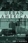 Urban America: Growth, Crisis, and Rebirth: Growth, Crisis, and Rebirth