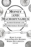 Money and Macrodynamics: Alfred Eichner and Post-Keynesian Economics: Alfred Eichner and Post-Keynesian Economics