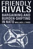 Friendly Rivals: Bargaining and Burden-shifting in NATO: Bargaining and Burden-shifting in NATO