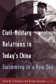 Civil-military Relations in Today's China: Swimming in a New Sea: Swimming in a New Sea