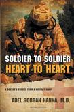 Soldier to Soldier, Heart to Heart : A Doctor's Stories from a Military Camp