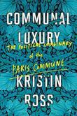 Communal Luxury: The Political Imaginary of the Paris Commune