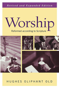Worship, Revised and Expanded Edition: Reformed according to Scripture