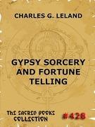 Charles Godfrey Leland - Gypsy Sorcery And Fortune Telling