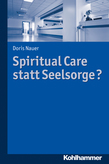 Spiritual Care statt Seelsorge?