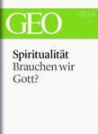Spiritualität: Brauchen wir Gott? (GEO eBook Single)