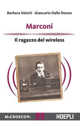 Guglielmo Marconi. L'inventore del wireless