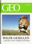 Wilde Gesellen: 13 Expeditionen in die Welt der Tiere (GEO eBook)