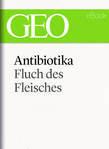 Antibiotika: Fluch des Fleisches (GEO eBook Single)