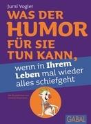 Was der Humor für Sie tun kann, wenn in Ihrem Leben mal wieder alles schiefgeht
