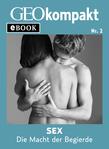 Sex: Die Macht der Begierde (GEOkompakt eBook)