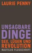 Unsagbare Dinge. Sex Lügen und Revolution