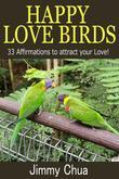 Happy Love Birds - 33 Affirmations to attract your Love!