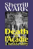 Death in l'Acadie: A Kesk8a Story