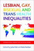 Lesbian, gay, bisexual and trans health inequalities: International perspectives in social work