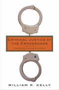 Criminal Justice at the Crossroads: Transforming Crime and Punishment