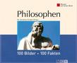Philosophen: 100 Bilder - 100 Fakten