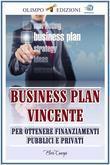 Business Plan Vincente: Per Ottenere Finanziamenti Pubblici e Privati