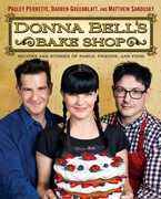 Donna Bell's Bake Shop: Recipes and Stories of Family, Friends, and Food