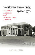 Wesleyan University, 1910-1970: Academic Ambition and Middle-Class America