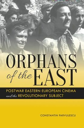 Orphans of the East: Postwar Eastern European Cinema and the Revolutionary Subject