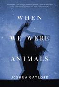 When We Were Animals