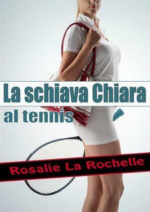 La schiava Chiara - al tennis