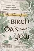 The Wisdom of Birch, Oak, and Yew: Connect to the Magic of Trees for Guidance & Transformation