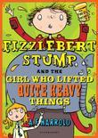 Fizzlebert Stump and the Girl Who Lifted Quite Heavy Things: The Archbishop of Canterbury's Lent Book 2015