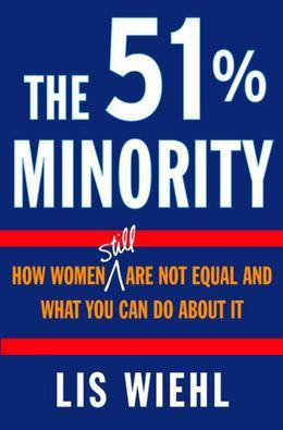The 51% Minority: How Women Still Are Not Equal and What You Can Do About It