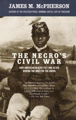 The Negro's Civil War: How American Blacks Felt and Acted During the War for the Union